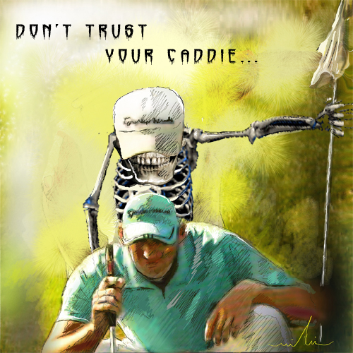 Dont trust your caddie 123